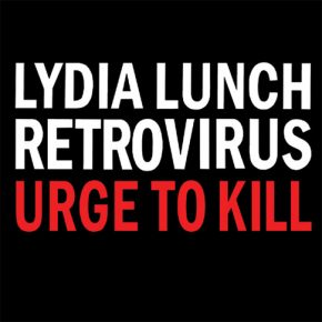 "Lydia Lunch Retrovirus ""Urge to Kill"" (CD)"